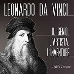 Leonardo Da Vinci: L'uomo, l'artista, lo scienziato | Dalila Tossani