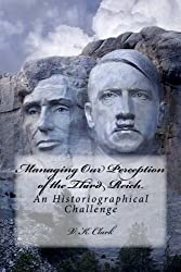 Managing Our Perception of the Third Reich: An Historiographical Challenge (Powerwolf Publications)