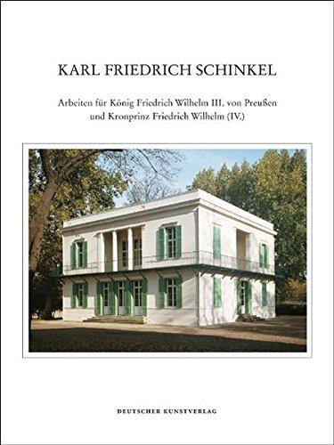 Karl Friedrich Schinkel - Lebenswerk: Arbeiten für König Friedrich Wilhelm III. von Preußen und Kronprinz Friedrich Wilhelm (IV.)