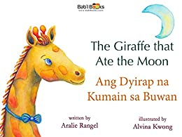 The Giraffe That Ate the Moon: Tagalog & English Dual Text by [Rangel, Aralie, Books, Babl]