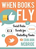 When Books Fly: Social Media Secrets for Bestselling Books