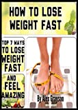 top secret fat loss secret - How To Lose Weight Fast: Top 7 Ways To Lose Weight Fast And Feel Amazing (weight loss healthy living, strategies, secrets, quick, solution, motivation, ... help, cure, life, men, women, lose weight)