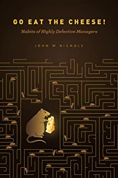 Go Eat The Cheese!: Habits of Highly Defective Managers by [Nichols, John W]