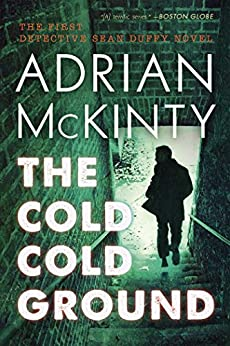 The Cold Cold Ground: A Detective Sean Duffy Novel by [McKinty, Adrian]