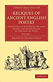 Reliques of Ancient English Poetry : Consisting of Old Heroic Ballads, Songs, and Other Pieces of Our Earlier Poets, Percy, Thomas, 1108077250