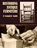 Restoring Antique Furniture: A Complete Guide (Dover Woodworking)