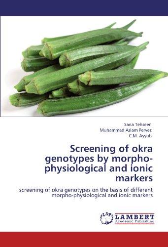 Screening of okra genotypes by morpho-physiological and ionic markers: screening of okra genotypes on the basis of different morpho-physiological and ionic markers