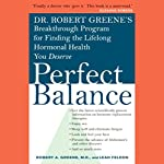Perfect Balance: Dr. Greene's Breakthrough Program for Finding the Lifelong Hormonal Health You Deserve | Robert A. Greene,Leah Feldon