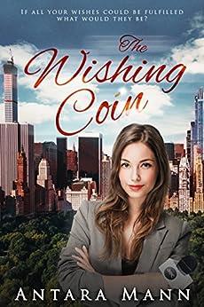 The Wishing Coin: A Modern Fairy Tale by [Mann, Antara]