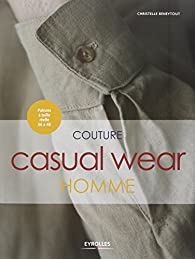 Couture Casual Wear Homme - Patrons à taille réelle 36 à 46 par Christelle Beneytout