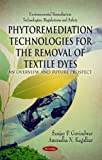 Phytoremediation Technologies for the Removal of Textile Dyes, Sanjay P. Govindwar and Anuradha N. Kagalkar, 1617617466