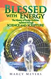 Blessed with Energy: The Mystery of Energy Medicine explained through Science and Scripture