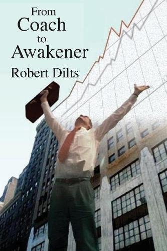 From Coach to Awakener by Dilts Strategy Group