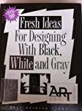 img - for Fresh Ideas for Designing With Black, White and Gray by Finke, Gail Deibler (1996) Hardcover book / textbook / text book