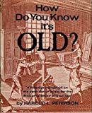 How Do You Know It's Old?, Peterson, Harold L., 068415286X