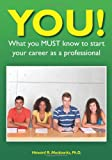 You! What You Must Know to Start Your Career as a Professional, Howard Moskowitz, 143925964X