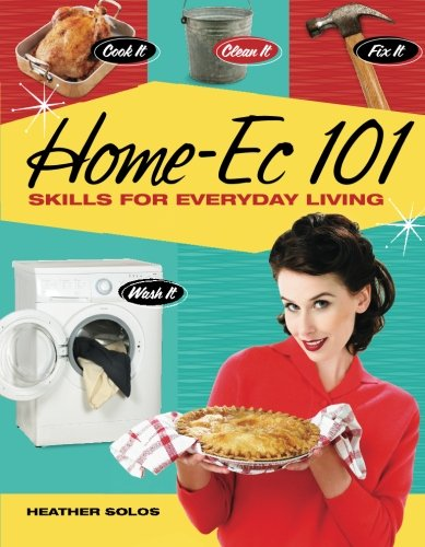Home-Ec 101: Skills for Everyday Living (Family And Consumer Science High School Textbooks)