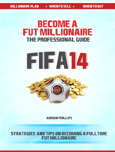 Become a Fut 14 Millionaire: A professional guide to Fifa 14 Ultimate Team coin making (Fifa 14 Ultimate Team Coin Making Guide Book 1) (Fut Coins)