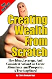 img - for Creating Wealth From Scratch: How Ideas, Leverage, And Consistent Action Can Create Abundance And Prosperity. A Teaching Story! (Simple Wealth Lessons For Kids And Adults) book / textbook / text book
