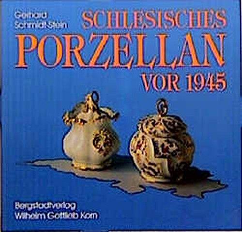 Schlesisches Porzellan vor 1945: Ein Beitrag zur Geschichte der deutschen Porzellanindustrie und zur schlesischen Landeskunde sowie ein Handbuch für Sammler
