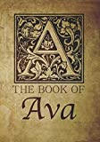 img - for The Book of Ava: Personalized name monogramed letter A journal notebook in antique distressed style. Great gift for writers, creative literary & lovers of arts and crafts style calligraphy. book / textbook / text book
