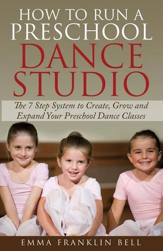 How to Run a Preschool Dance Studio: The 7 Step System to Create, Grow and Expand Your Preschool Dance Classes