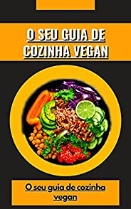 O SEU GUIA DE COZINHA VEGAN: O seu guia de cozinha vegan