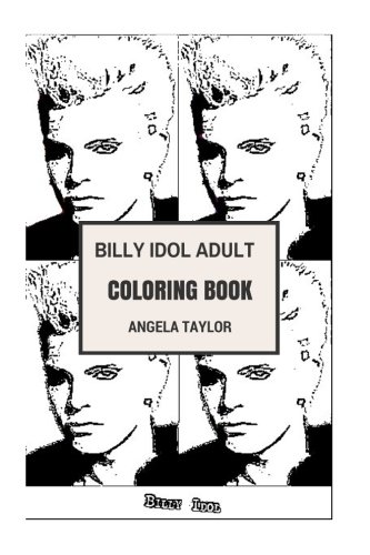 Rock Billy Songs - Billy Idol Adult Coloring Book: Punk Rock Idol and Songwriter, True Rock and Roll Persona and Award Winning Artist Inspired Adult Coloring Book (Billy Idol Books)
