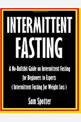 Intermittent Fasting: A No-Bullshit Guide on Intermittent Fasting for Beginners to Experts ( Intermittent Fasting for Weight Loss): Intermittent ... Fast, Mass (Confidence Lifestyle) (Volume 2) Paperback
