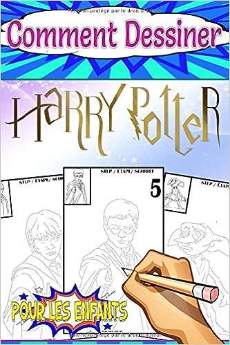 Amazon Fr Comment Dessiner Harry Potter Pour Les Fans Des Enfants Et Des Adolescents Trace Dessin Et Couleur Esquisse D Art Didier Livres