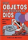 Mas Objetos Que Ensenan de Dios, José L. Martínez, 0311440088