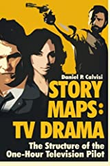 STORY MAPS: TV Drama: The Structure of the One-Hour Television Pilot (Volume 4) Paperback