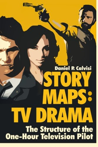 STORY MAPS: TV Drama: The Structure of the One-Hour Television Pilot (Volume 4)