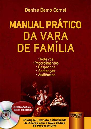 Manual Prático da Vara de Família. Roteiros, Procedimentos, Despachos, Sentenças e Audiências (+ CD-ROM)