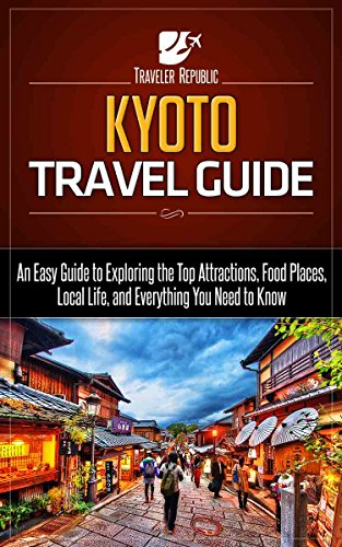 Kyoto Travel Guide: An Easy Guide to Exploring the Top Attractions, Food Places, Local Life, and Everything You Need to Know (Traveler Republic)