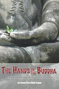 The Hands of the Buddha: The Dhammapada, A Modern Interpretation