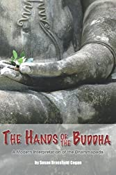 The Hands of the Buddha: The Dhammapada, A Modern Interpretation