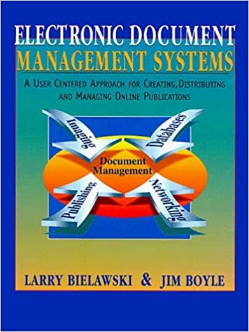 Electronic Document Management Systems: A User Centered Approach for Creating, Distributing, and Managing Online Publications by Larry Bielawski (1996-11-03)