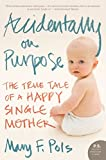 Accidentally on Purpose: The True Tale of a Happy Single Mother