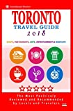 Toronto Travel Guide 2018: Shops, Restaurants, Arts, Entertainment and Nightlife in Toronto, Canada (City Travel Guide 2018)