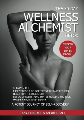 The 30-Day Wellness Alchemist Detox: Awaken Your Inner Healer by Tanya Lee Markul (2014-06-13)