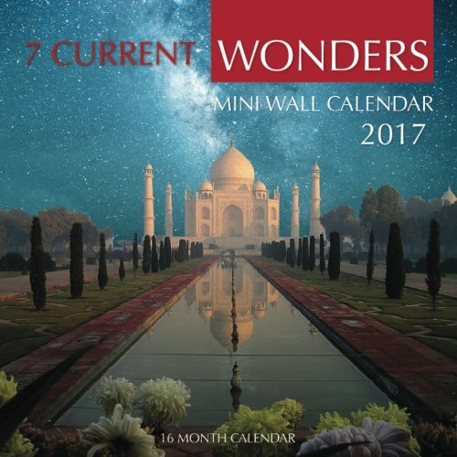 Read Online 7 Current Wonders Mini Wall Calendar 2017: 16 Month Calendar ebook