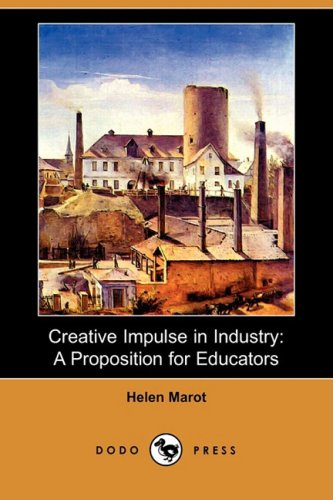 Creative Impulse in Industry: A Proposition for Educators (Dodo Press)