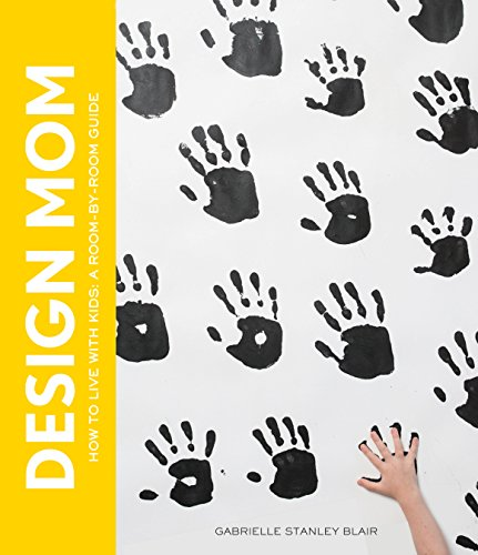 Design Mom: How to Live with Kids: A Room-by-Room Guide (Wall Design Ideas Mirror)