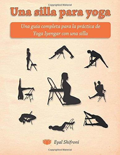 Libro : Una silla para yoga: Una guia completa para la practica de Yoga Iyengar con una silla (Spanish Edition) [Dr. Eyal Shifroni] {OU}