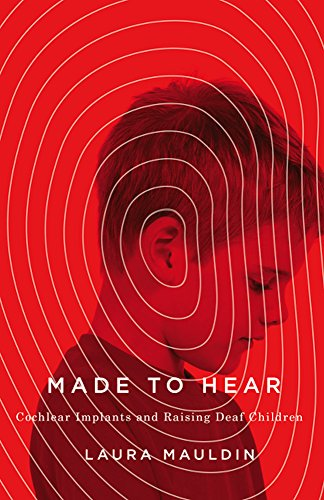Made to Hear: Cochlear Implants and Raising Deaf Children (A Quadrant Book)