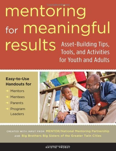 Mentoring for Meaningful Results: Asset-Building Tips, Tools, and Activities for Youth and Adults by Kristie Probst (2006-04-01)