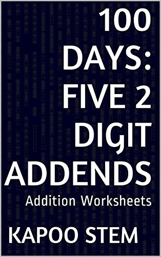 100 Addition Worksheets with Five 2-Digit Addends: Math Practice Workbook (100 Days Math Addition Series 17) (1 Value Unit)