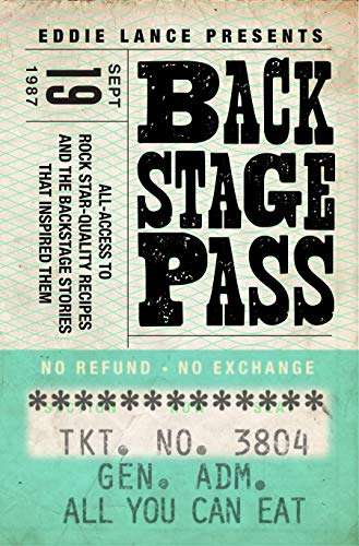 Backstage Pass: Behind the Scenes Access to Rock Star Quality Recipes and how I came up with them by [Lance, Eddie]