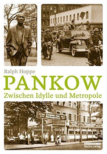 Pankow. Zwischen Idylle und Metropole (Berliner Bezirke) Taschenbuch – 6. März 2013 Ralph Hoppe 3814801989 Berlin / Politik Zeitgeschichte